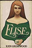 Elise: A Terrifying Novel of Immortality (0385136315) by Grimwood, Ken