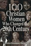 100 Christian Women Who Changed the Twentieth Century (0800757289) by Hosier, Helen Kooiman