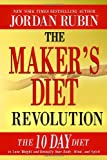 The Maker's Diet Revolution: The 10 Day Diet to Lose Weight and Detoxify Your Body, Mind and Spirit (0768442281) by Rubin, Jordan