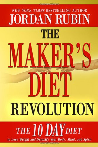 The Maker'S Diet Revolution: The 10 Day Diet To Lose Weight And Detoxify Your Body, Mind And Spirit