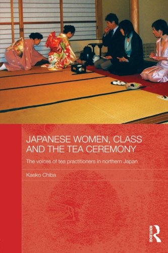 Japanese Women, Class and the Tea Ceremony: The voices of tea practitioners in northern Japan