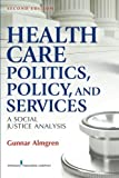img - for Health Care Politics, Policy and Services: A Social Justice Analysis, Second Edition book / textbook / text book