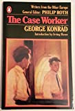 The Case Worker (Writers from the other Europe) (0140099468) by Konrad, George