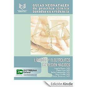 Gu�as neonatales No. 1: L�quidos y electrolitos en reci�n nacidos (Guias Neonatales de Practica Clinica Basada en Evidencias)