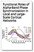 Functional Roles of Alpha-Band Phase Synchronization in Local and Large-Scale Cortical Networks
