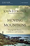 Moving Mountains Study Guide: Praying with Passion, Confidence, and Authority