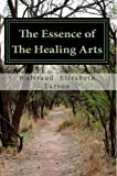 img - for The Essence of The Healing Arts: A Person-Centered Approach in Medical and Healthcare Settings book / textbook / text book