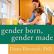 Gender Born, Gender Made: Raising Healthy Gender-Nonconforming Children Audiobook by Diane Ehrensaft PhD Narrated by Coleen Marlo