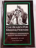 img - for The Search for Missing Friends. Volume VII: 1871-1876. Irish Immigrant Advertisements Placed in the Boston Pilot book / textbook / text book