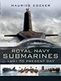Royal Navy Submarines: 1901 to Present Day