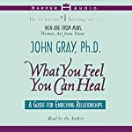 What You Feel You Can Heal | John Gray