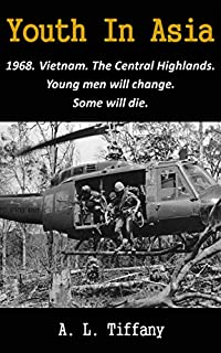 Youth In Asia: 1968. The Vietnam War. The Central Highlands. Young Men Will Change. Some Will Die. by Allen Tiffany ebook deal