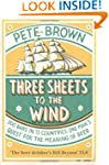 Three Sheets To The Wind: One Man's Q...
