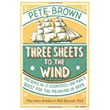 Three Sheets To The Wind: One Man's Quest For The Meaning Of Beerby Pete Brown