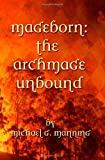 Michael G. Manning Mageborn: The Archmage Unbound: (Book 3)