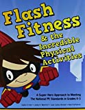 img - for Flash Fitness & the Incredible Physical Activities by Ermler, Kathy, Mehrhof, Joella, Brewer, Joan, FitzPatrick, B (2010) Paperback book / textbook / text book