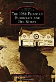 img - for 1964 Flood of Humboldt and Del Norte, The (Images of America (Arcadia Publishing)) book / textbook / text book