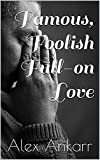 img - for Famous, Foolish Full-on Love (Film Stars, Broken Hearts Book 2) book / textbook / text book