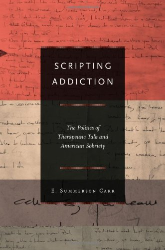 Scripting Addiction: The Politics of Therapeutic Talk and...