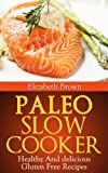 Paleo Slow Cooker Recipes: Delicious Gluten Free recipes Youre Sure To Love""