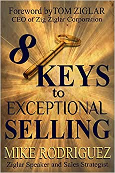 8 Keys To Exceptional Selling: Become The Salesperson You Were Meant To Be