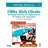 Filthy Rich Clients: Developing Animated and Graphical Effects for Desktop Java Applications ~ Chet Haase