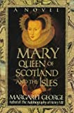 Mary Queen of Scotland and the Isles (0312082622) by Margaret George