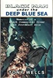 Black Man Under The Deep Blue Sea : Memoirs of a Black Commercial Diver in Southeast Asia (First Printing)