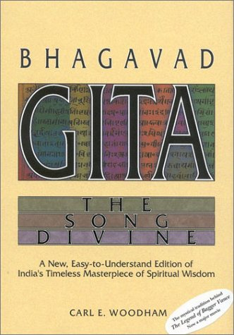 Bhagavad-Gita: The Song Divine: A New, Easy-To-Understand Edition of India's Timeless Masterpiece of Spiritual Wisdom