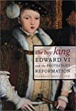 img - for The Boy King: Edward VI and the Protestant Reformation book / textbook / text book