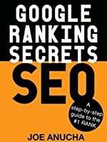 Google Ranking Secrets SEO: A step-by-step guide to the secrets of #1 rank