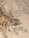 Tiger, Kraniche, Schöne Frauen – Tigers, Cranes, Beautiful Women