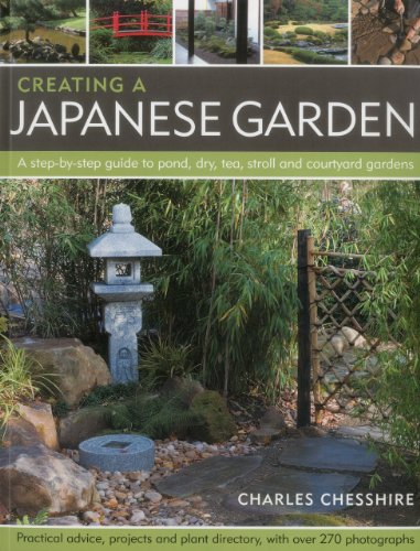 Creating a Japanese Garden: A step-by-step guide to pond, dry, tea, stroll and courtyard gardens: practical advice, proj