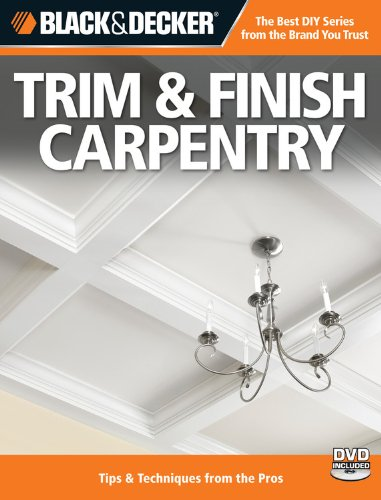 Black & Decker Trim & Finish Carpentry, with DVD, 2nd Edition: Tips & Techniques from the Pros