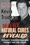 "More Natural ""Cures"" Revealed Previously Censored Brand Name Products That Cure (1593154194) by Kevin Trudeau"