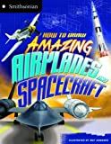 img - for How to Draw Amazing Airplanes and Spacecraft (Smithsonian Drawing Books) book / textbook / text book
