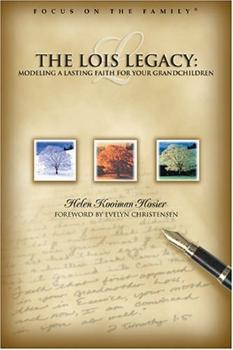 Living the Lois Legacy: Passing on a Lasting Faith to Your Grandchildren (Focus on the Family Presents)