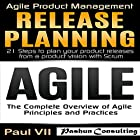 Agile Product Management Box Set: Agile: The Complete Overview of Agile Principles and Practices & Release Planning: 21 Steps to Plan Your Product Release from a Product Vision with Scrum Hörbuch von Paul VII Gesprochen von: Randal Schaffer