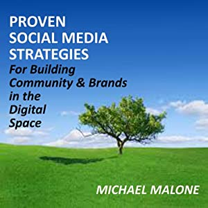 Proven Social Media Strategies for Building Community and Brands in the Digital Space Audiobook