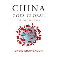China Goes Global: The Partial Power (       UNABRIDGED) by David Shambaugh Narrated by Mark Ashby