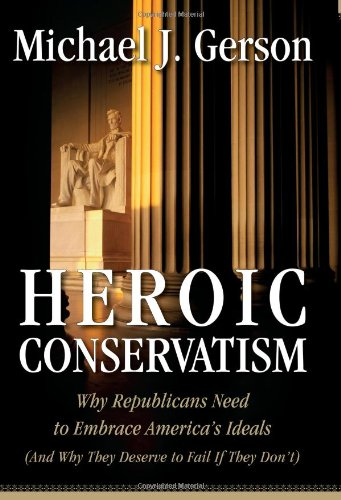 Heroic Conservatism: Why Republicans Need to Embrace America's Ideals (And Why They Deserve to Fail If They Don't) PDF