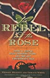 img - for The Rebel and the Rose: James a Semple, Julia Gardiner Tyler, and the Lost Confederate Gold by Wesley Millett (2007-08-24) book / textbook / text book