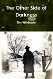 The Other Side of Darkness (0557433010) by Wilkinson, Tim