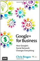 Google+ for Business: How Google`s Social Network Changes Everything ebook download
