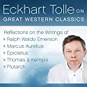 Eckhart Tolle on Great Western Classics: Reflections on the Writings of Ralph Waldo Emerson, Marcus Aurelius, Epictetus, Thomas a Kempis, and Plutarch Speech by Eckhart Tolle Narrated by Eckhart Tolle