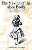 The Making of the Alice Books: Lewis Carroll's Uses of Earlier Children's Literature