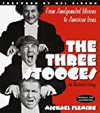 The Three Stooges: An Illustrated History, from Amalgamated Morons to American Icons