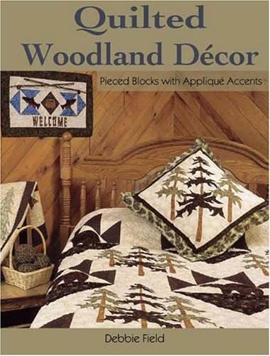 Quilted Woodland Decor: Pieced Blocks with Applique Accents, Debbie Field