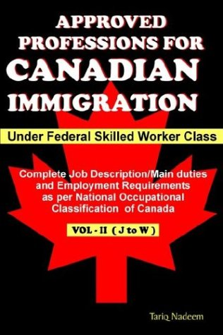 Approved Professions for Canadian Immigration Vol. 2 ( J to W) Under Federal Skilled Worker Class: Complete Job Descript
