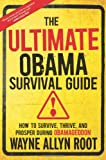 img - for The Ultimate Obama Survival Guide: How to Survive, Thrive, and Prosper During Obamageddon book / textbook / text book